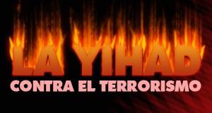 """""""LA YIHAD CONTRA EL TERRORISMO"""""""